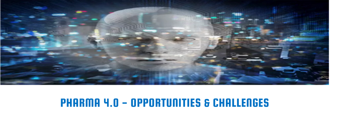 Pharma 4.0™: Opportunities & Challenges