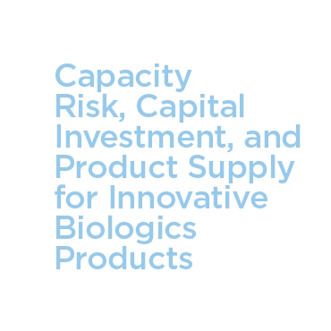 Capacity Risk, Capital Investment, and Product Supply for Innovative Biologics Products