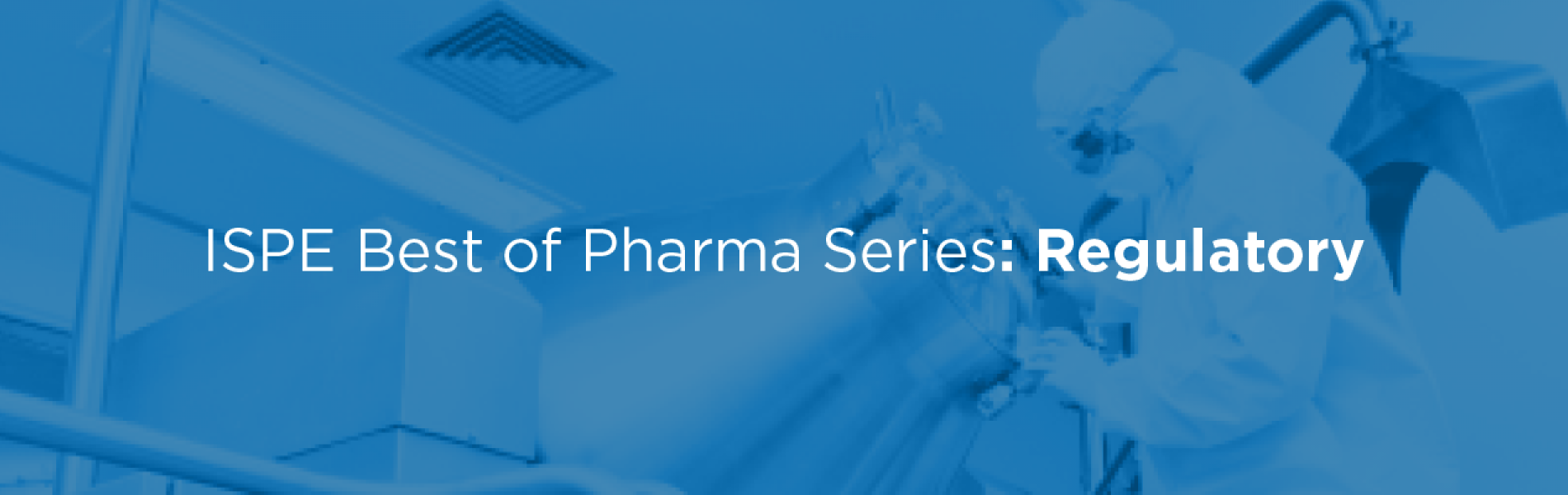 ISPE Best of Pharma Series: Regulatory