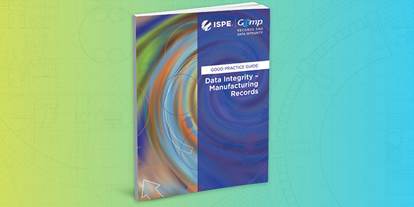 ISPE GAMP RDI Good Practice Guide: Data Integrity - Manufacturing Records